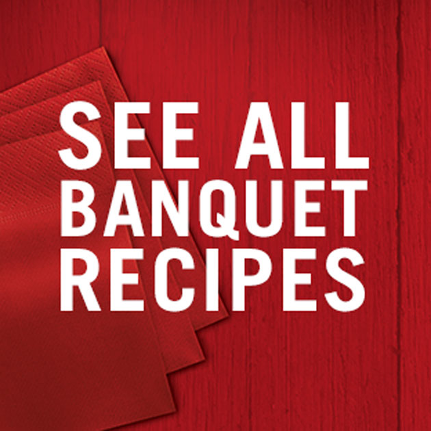See All Banquet Recipes